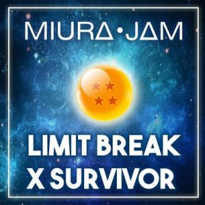 "Limit Break X Survivor (From ""Dragon Ball Super"") – Miura Jam [320kbps]"