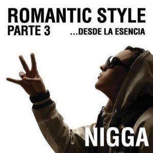 Romantic Style Parte 3…Desde La Esencia – Nigga [320kbps]