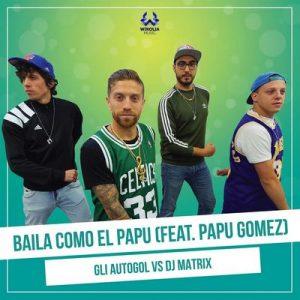 Baila Como el Papu – Gli Autogol, Dj Matrix, Papu Gomez [320kbps]