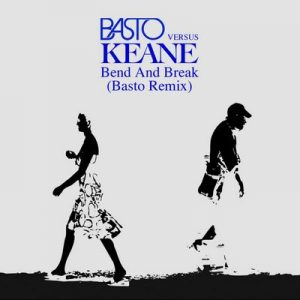 Bend & Break (Basto vs Keane) Basto Remix – Keane, Basto [320kbps]