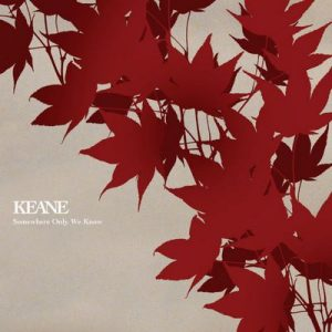 Somewhere Only We Know – Keane [320kbps]