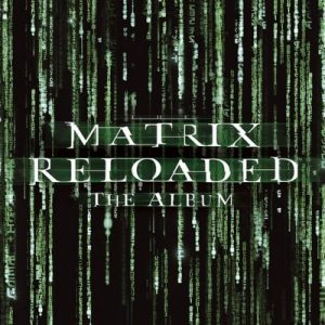 The Matrix Reloaded: The Album – The Matrix Reloaded Soundtrack [320kbps]