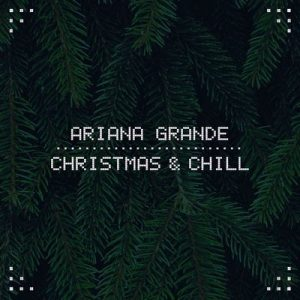 Christmas & Chill – Ariana Grande [320kbps]