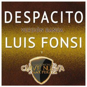 Despacito (Versión Banda) – Luis Fonsi, La Bandononona Clave Nueva De Max Peraza [320kbps]
