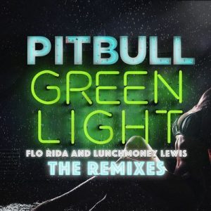 Greenlight (The Remixes) – Pitbull, Flo Rida, LunchMoney Lewis [320kbps]
