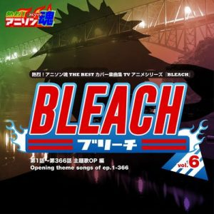 "Netsuretsu! Anison Spirits THE BEST -Cover Music Selection- TV Anime Series ""BLEACH"" vol.6 – V. A. (2015) [320kbps]"