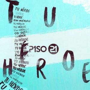 Tu Héroe – Piso 21 [320kbps]