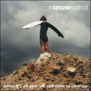 When It's All Over We Still Have to Clear Up – Snow Patrol [320kbps]