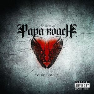 …To Be Loved The Best Of Papa Roach (Explicit Version) – Papa Roach [320kbps]