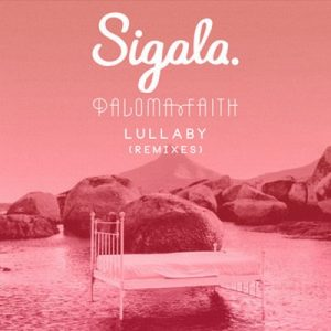 Lullaby (Remixes) – Sigala, Paloma Faith [320kbps]