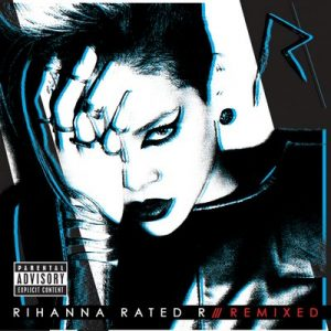Rated R: Remixed – Rihanna [320kbps]