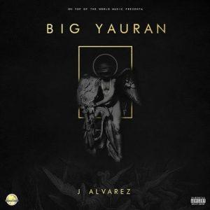 Big Yauran (Explicit) – J Alvarez [320kbps]