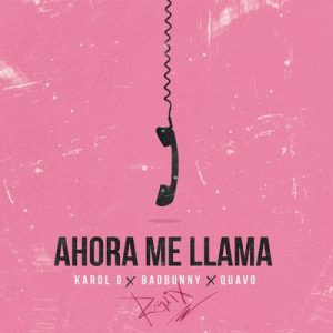 Ahora Me Llama (Remix) – Karol G, Bad Bunny, Quavo [320kbps]