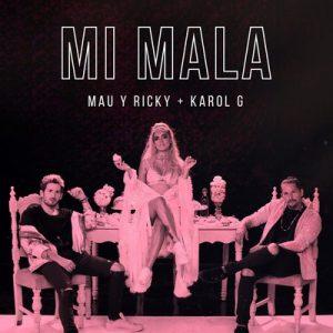 Mi Mala – Mau y Ricky, Karol G [320kbps]