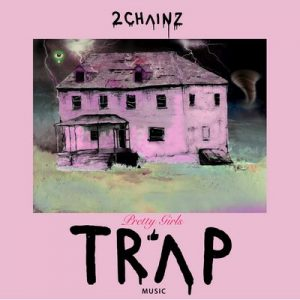 Pretty Girls Like Trap Music – 2 Chainz [320kbps]