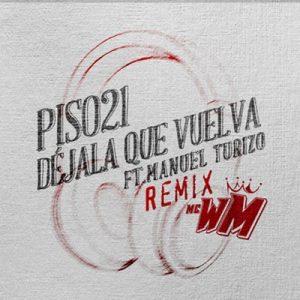 Déjala Que Vuelva (feat. Manuel Turizo) [MC WM Remix] – Piso 21 [320kbps]