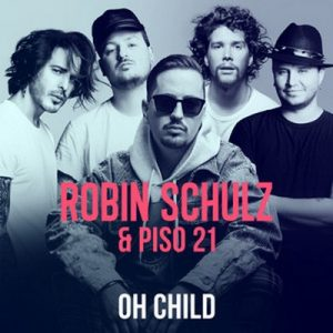 Oh Child – Robin Schulz, Piso 21 [320kbps]
