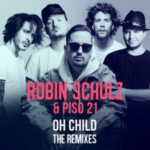 Oh Child (The Remixes) – Robin Schulz, Piso 21 [320kbps]
