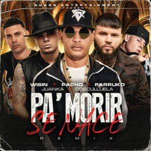 Pa' Morir Se Nace (feat. Wisin, Juanka) [Remix] – Pacho El Antifeka, Farruko, Cosculluela [320kbps]