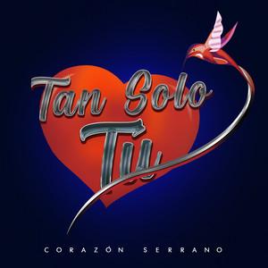 Tan Solo Tú – Corazón Serrano [320kbps]