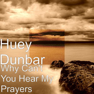 Why Can't You Hear My Prayers – Huey Dunbar [320kbps]